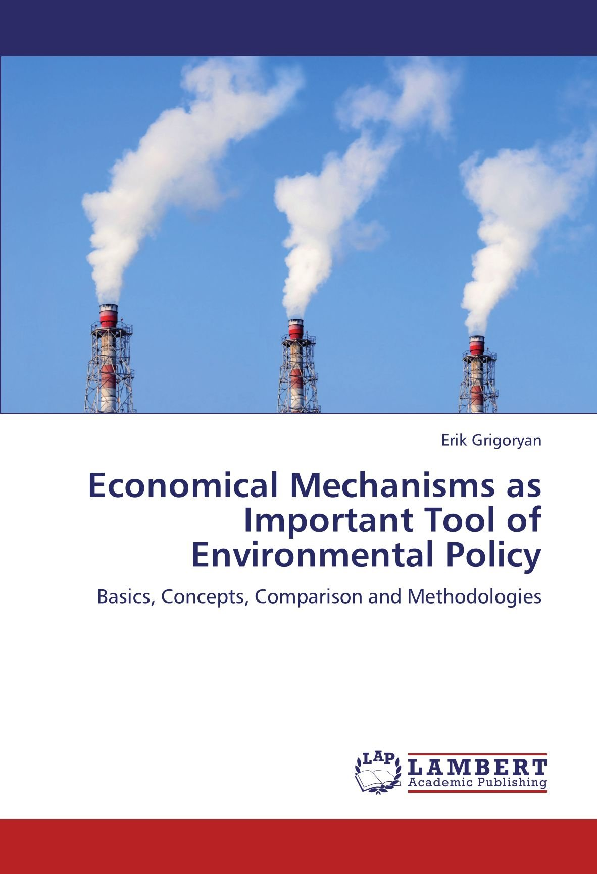 Economical Mechanisms as Important Tool of Environmental Policy: Basics, Concepts, Comparison and Methodologies ebook
