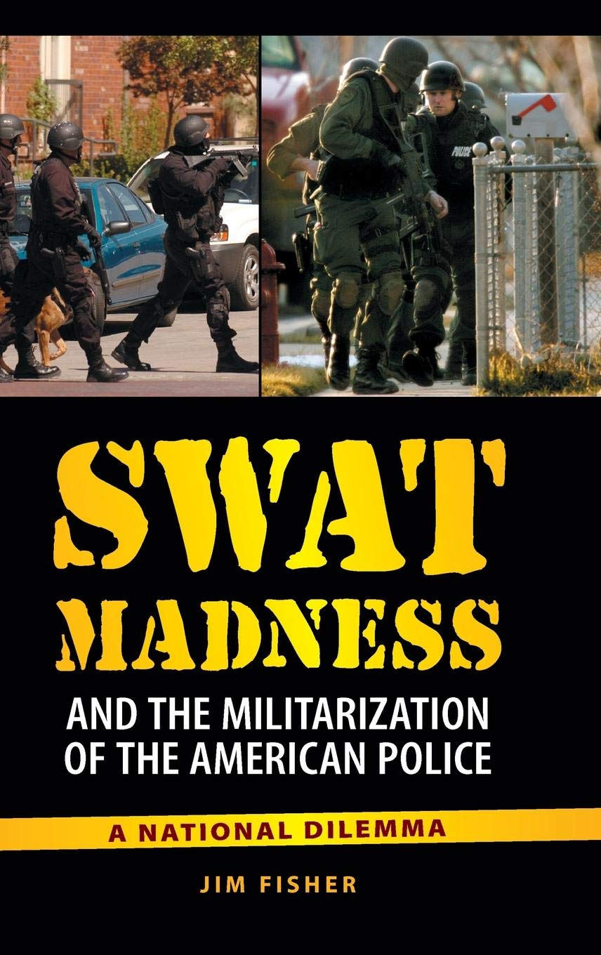 SWAT Madness and the Militarization of the American Police ...
