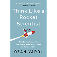 Think Like a Rocket Scientist: Simple Strategies You Can Use to Make Giant Leaps in Work and Life (English Edition)