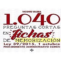 1040 Preguntas cortas en fichas de memorización: Ley 39/2015, de 1 de octubre de Procedimiento Administrativo Común (Derecho - Práctica Jurídica)