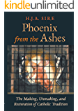 Phoenix from the Ashes: The Making, Unmaking, and Restoration of Catholic Tradition (English Edition)