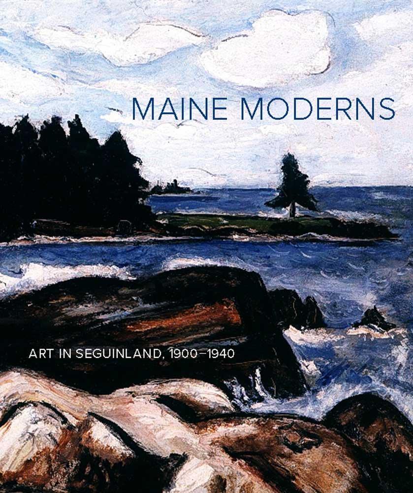 Maine Moderns: Art in Seguinland, 1900-1940