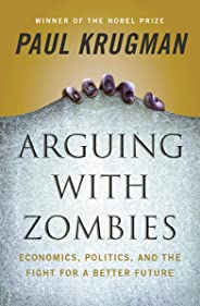 Arguing with Zombies – Economics, Politics, and the Fight for a Better Future