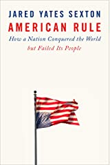American Rule: How a Nation Conquered the World but Failed Its People Kindle Edition