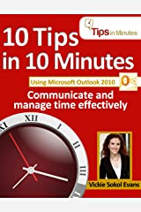 10 Tips in 10 Minutes using Microsoft Outlook 2010 (Tips in Minutes using Windows 7 & Office 2010 Book 6) Kindle Edition