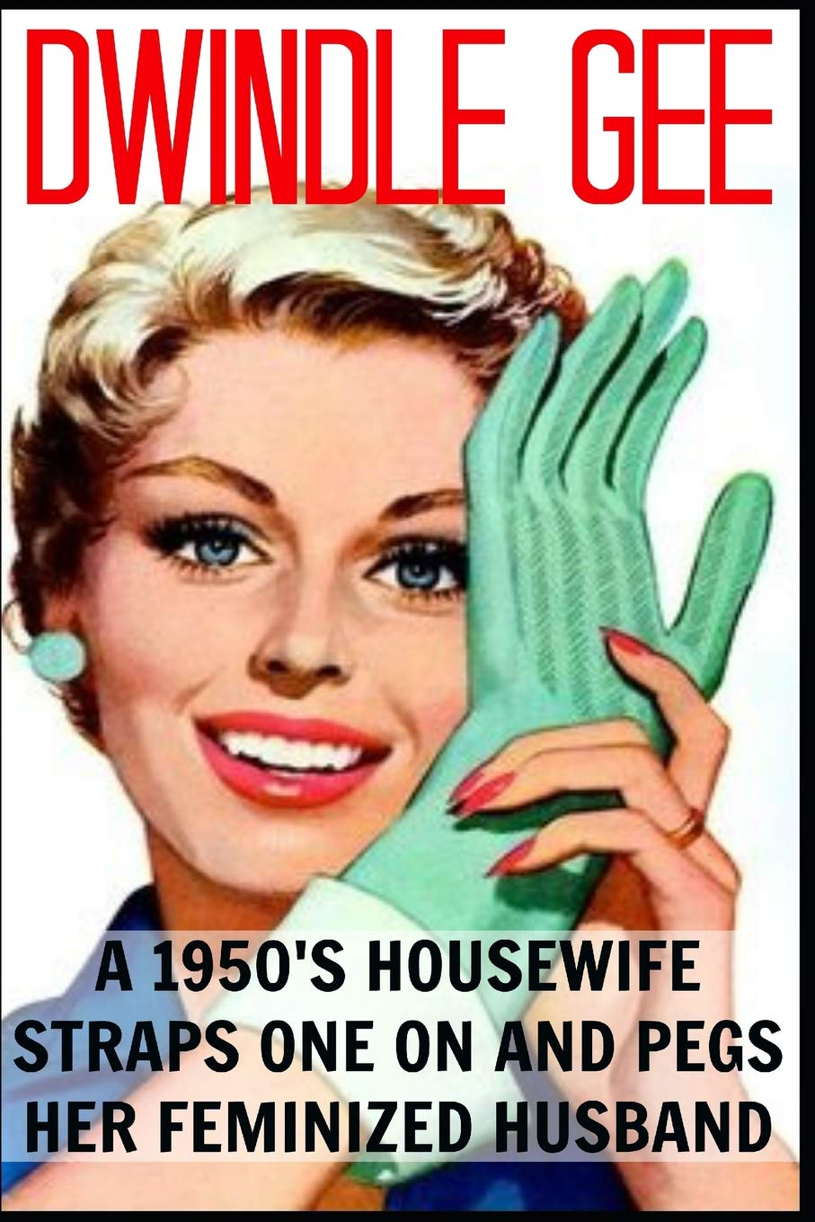 Download A Sexy 1950's Housewife Straps One On And Pegs Her Feminized Husband: An Explicit and Erotic Tale of Forced Sissification and Crossdressing 1950's Style! pdf epub