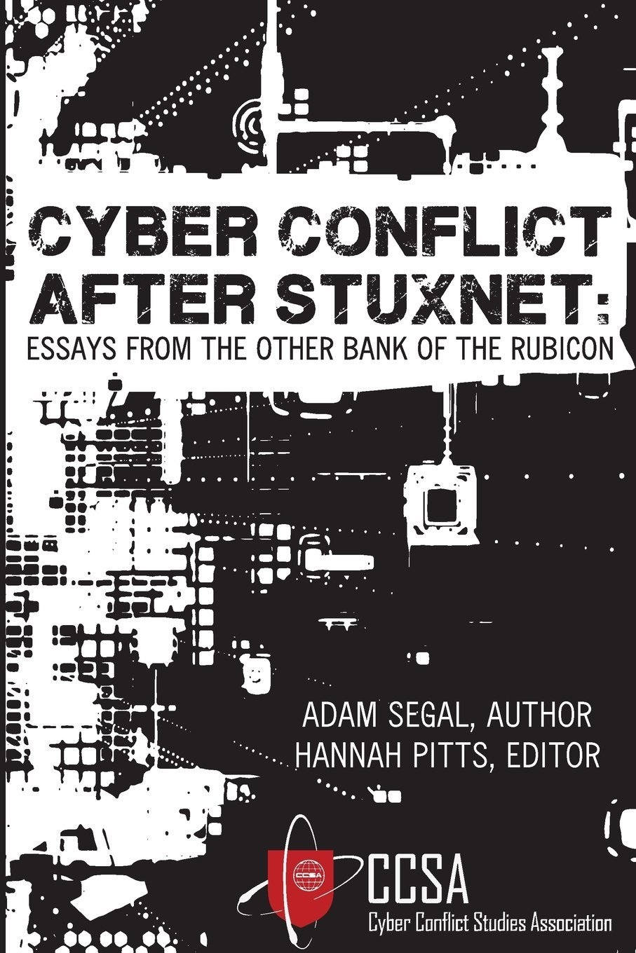 cyber conflict after stuxnet essays from the other bank of the cyber conflict after stuxnet essays from the other bank of the rubicon adam segal hannah pitts karl grindal 9780989327442 com books