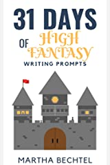 31 Days of High Fantasy: Writing Prompts (31 Days of Writing Prompts Book 4) Kindle Edition