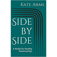 Side by Side: A Model for Healthy Relationships (Side by Side Guides Book 1)