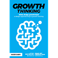 Growth thinking: think, design, growth hack - a design approaching to growth hacking (English Edition)