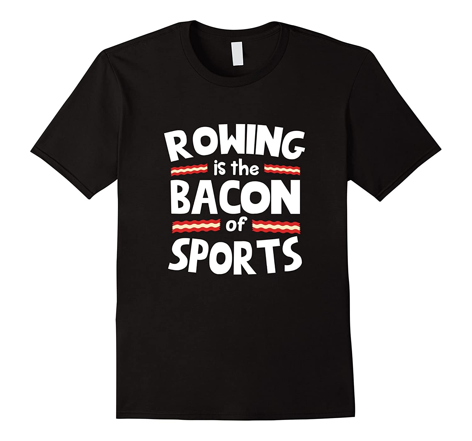 Rowing is the Bacon of Sports Funny T-Shirt-RT