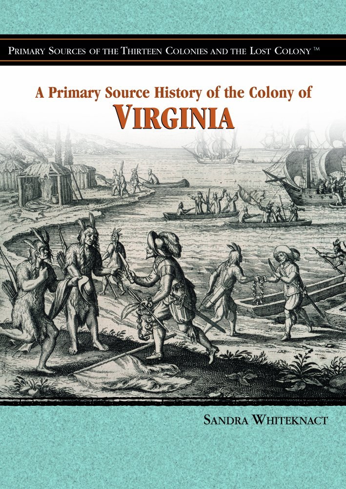 Download A Primary Source History of the Colony of Virginia (Primary Sources of the Thirteen Colonies and the Lost Colony) ebook