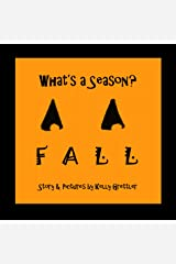"What's a Season? FALL (""What's a Season?"" Book 3) Kindle Edition"