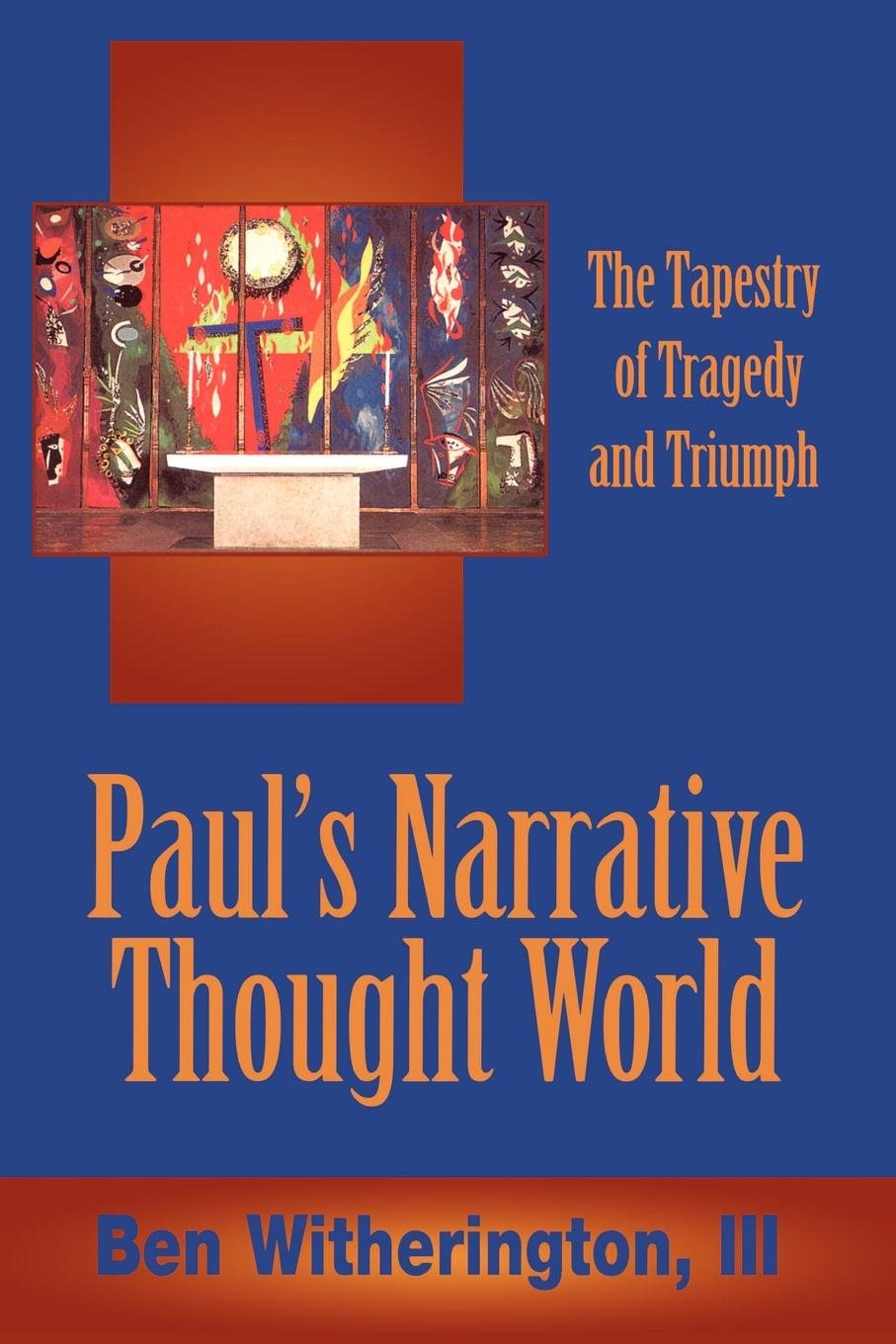 Paul's Narrative Thought World: The Tapestry of Tragedy and Triumph