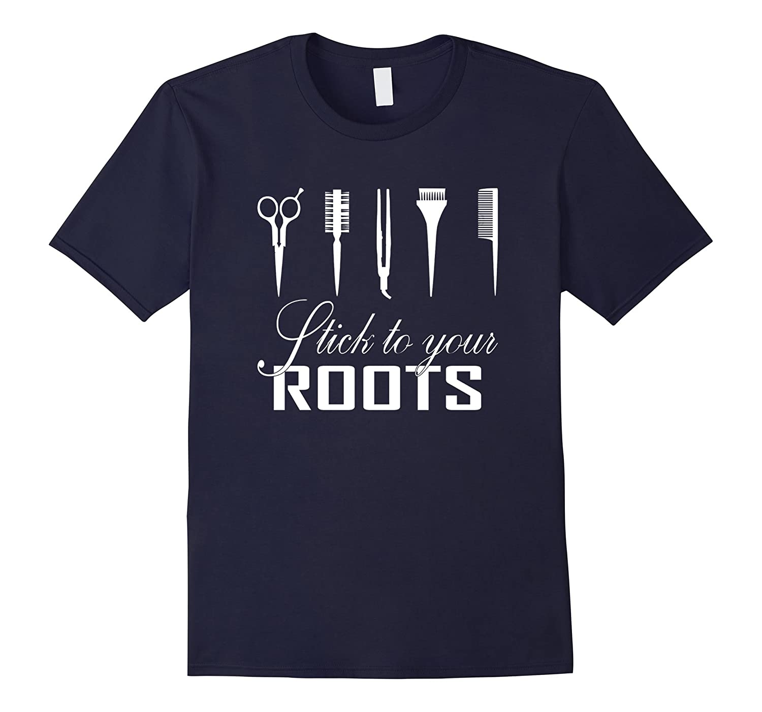 Stick To Your Roots Hair Stylist Hairdresser Shirt-TD