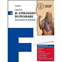 Il coraggio di pensare. Con quaderno per lo studio. Per i Licei e gli Ist. magistrali. Con ebook. Con espansione online: 1