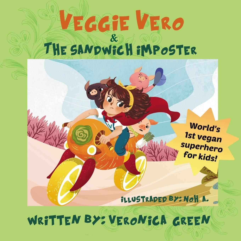 Veggie Vero And The Sandwich Imposter  World's First Vegan Superhero For Kids  Adventures Of Veggie Vero Band 1