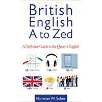 British English: A to Zed: A Definitive Guide to the Queen's English
