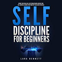 Self-Discipline for Beginners: Improve Your Social Skills, Beat Procrastination, Increase Your Self-Confidence, Maximize…