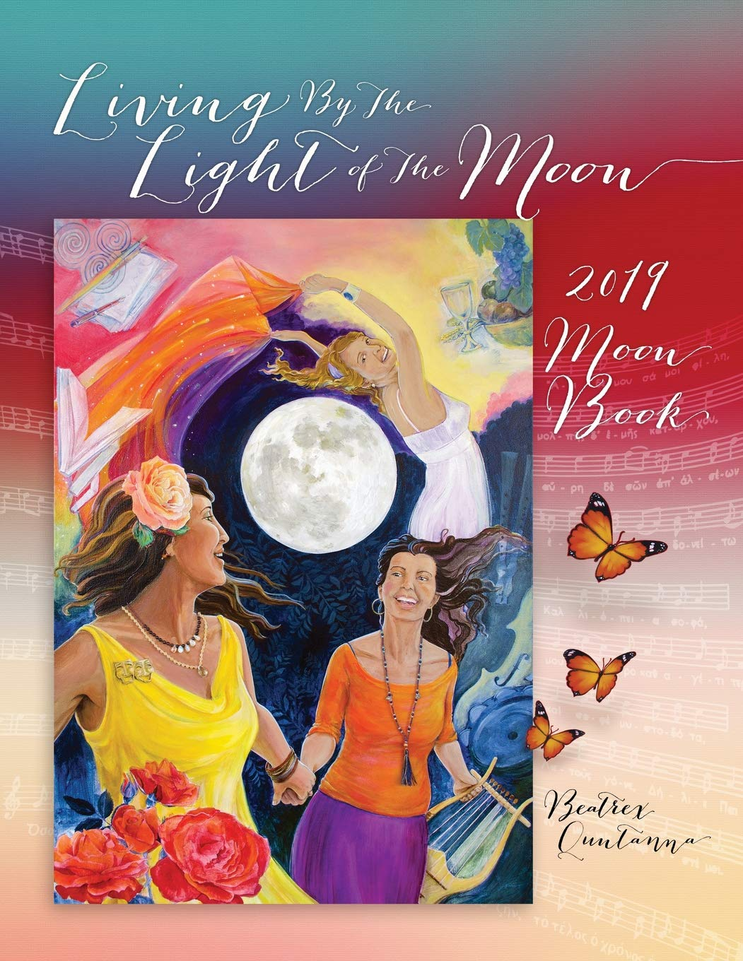 Living by the Light of the Moon: 2019 Moon Book by Beatrex Quntanna