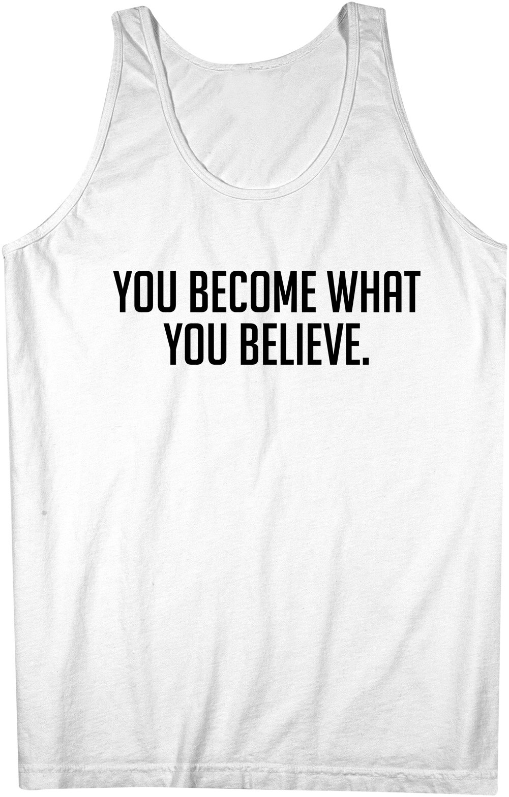 You Become What You Believe Tank Top Sleeveless Shirt X 1519