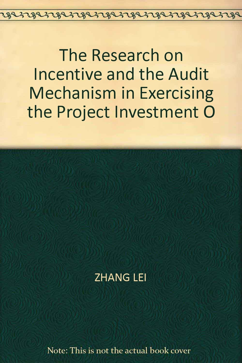 Download The Research on Incentive and the Audit Mechanism in Exercising the Project Investment O pdf epub