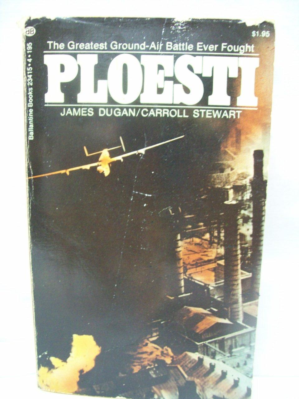 Ploesti,The Greatest Ground-Air Battle Ever Fought, Dugan, James/Carroll Stewart