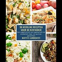 98 heerlijke recepten voor de rijstkoker: Van veganistisch tot vegetarisch tot smakelijk vlees- en quinoagerechten