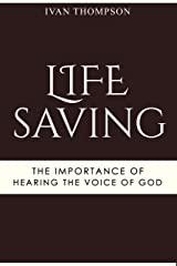 Lifesaving: The Importance of Hearing the Voice of God Kindle Edition