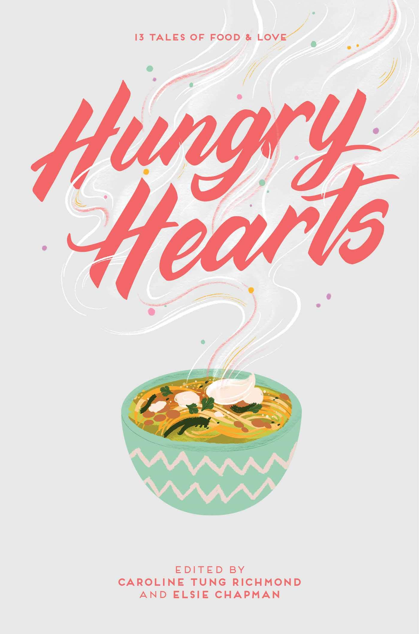 Amazon.com: Hungry Hearts: 13 Tales of Food & Love (9781534421851):  Chapman, Elsie, Richmond, Caroline Tung, Menon, Sandhya, Ali, S. K.,  Chupeco, Rin, McLemore, Anna-Marie, Roanhorse, Rebecca, Farizan, Sara,  Coles, Jay, Alsaid, Adi,