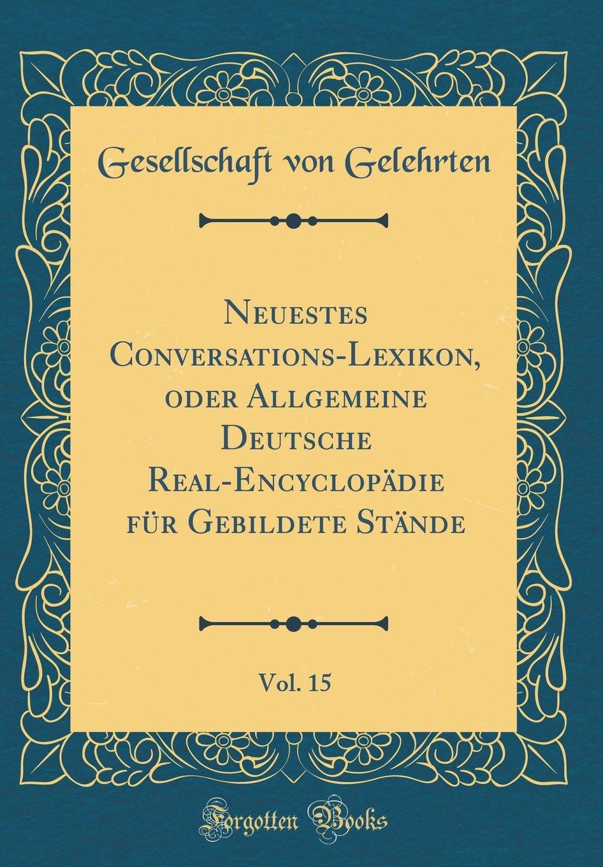 Download Neuestes Conversations-Lexikon, Oder Allgemeine Deutsche Real-Encyclopädie Für Gebildete Stände, Vol. 15 (Classic Reprint) (German Edition) PDF