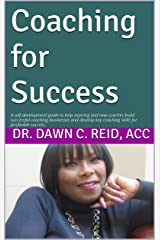 Coaching for Success: A self-development guide to help coaches build successful coaching practices. Kindle Edition