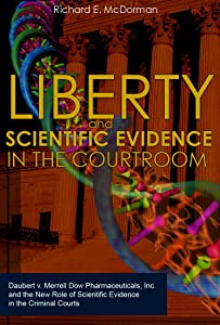 Liberty and Scientific Evidence in the Courtroom: Daubert v. Merrell Dow Pharmaceuticals, Inc. and the New Role of Scientific Evidence in the Criminal Courts