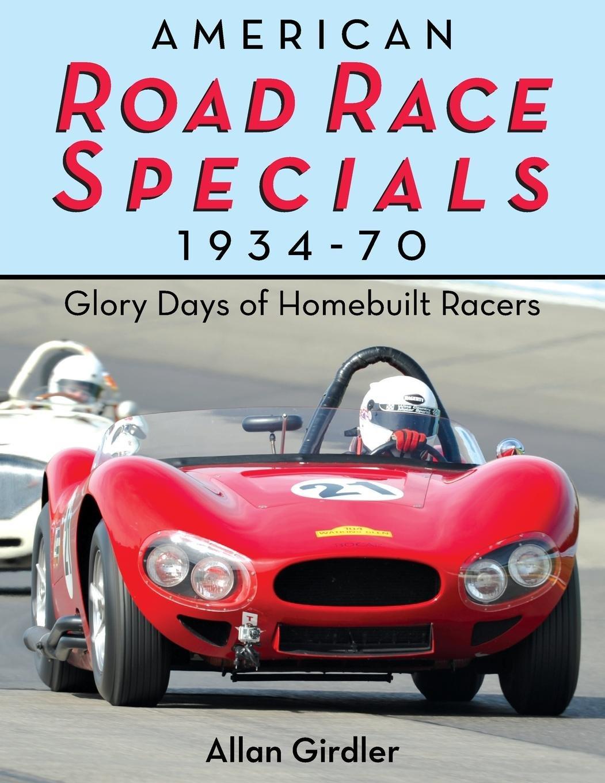 American Road Race Specials, 1934-70: Glory Days of Homebuilt Racers pdf epub
