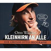 Kleinhirn an alle: Die große Ottobiografie - Nach einer wahren Geschichte