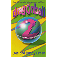 Dragonball Z: An Unauthorized Guide (English Edition)