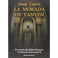 La Morada de los Testimonios: La morada de Yahveh: El secreto del Biblo Primero