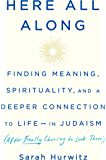 Here All Along: Finding Meaning, Spirituality, and a Deeper Connection to Life--in Judaism (After Finally Choosing to…