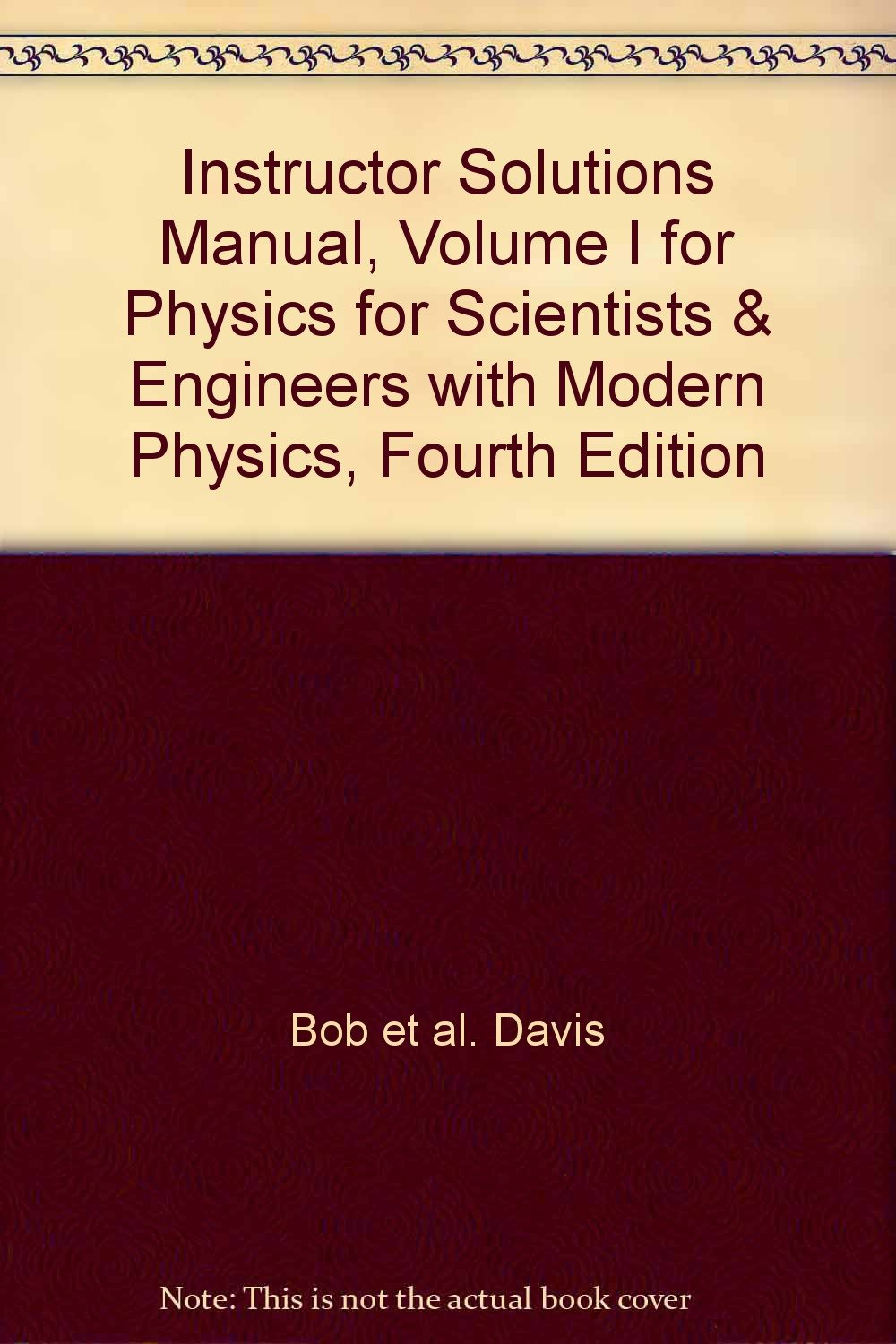 Instructor Solutions Manual, Volume I for Physics for Scientists & Engineers  with Modern Physics, Fourth Edition: Bob et al.