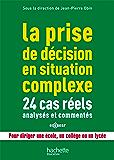 La prise de décision en situation complexe : 24 cas réels analysés et commentés (Guides pratiques)