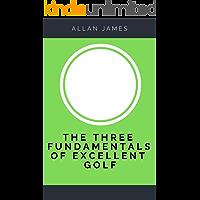 The Three Fundamentals of Excellent Golf