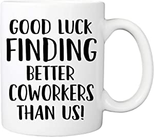 Good Luck Finding Better Coworkers Than Us Mug - 11oz Coffee Cup - Moving, Going Away, Farewell, New Job Promotion, Retirement Mug For Coworkers, Colleagues, Friends