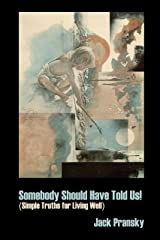 Somebody Should Have Told Us!: Simple Truths for Living Well Kindle Edition