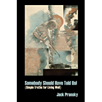 Somebody Should Have Told Us!: Simple Truths for Living Well (English Edition)