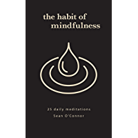 The Habit of Mindfulness: 25 Daily Meditations (English Edition)