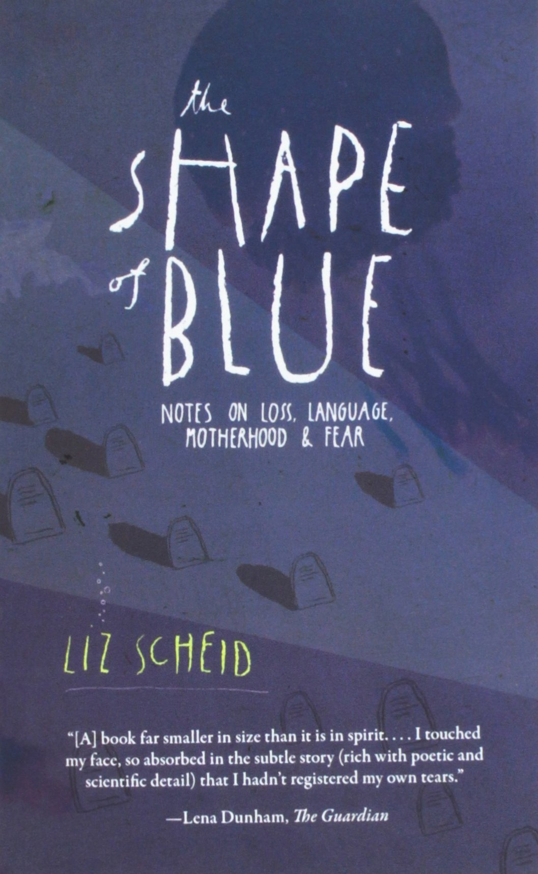 The Shape of Blue: Notes on Loss, Language, Motherhood & Fear by The Lit Pub, LLC