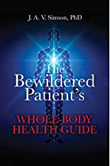 The Bewildered Patient's Whole-Body Health Guide Kindle Edition