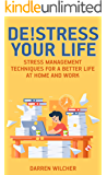 De!stress Your Life: Stress Management Techniques For a Better Life at Home and Work