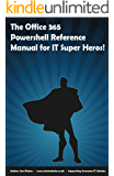 The Office 365 PowerShell Reference Manual for IT Super Heros: The ideal sidekick for Office 365 administrators who want to administer user accounts and Exchange Online using PowerShell.