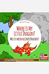 Where Is My Little Dragon? - Wo ist mein kleiner Drachen?: English German Bilingual Children's Picture Book (Where is.? - Wo ist.? 2) Kindle Edition